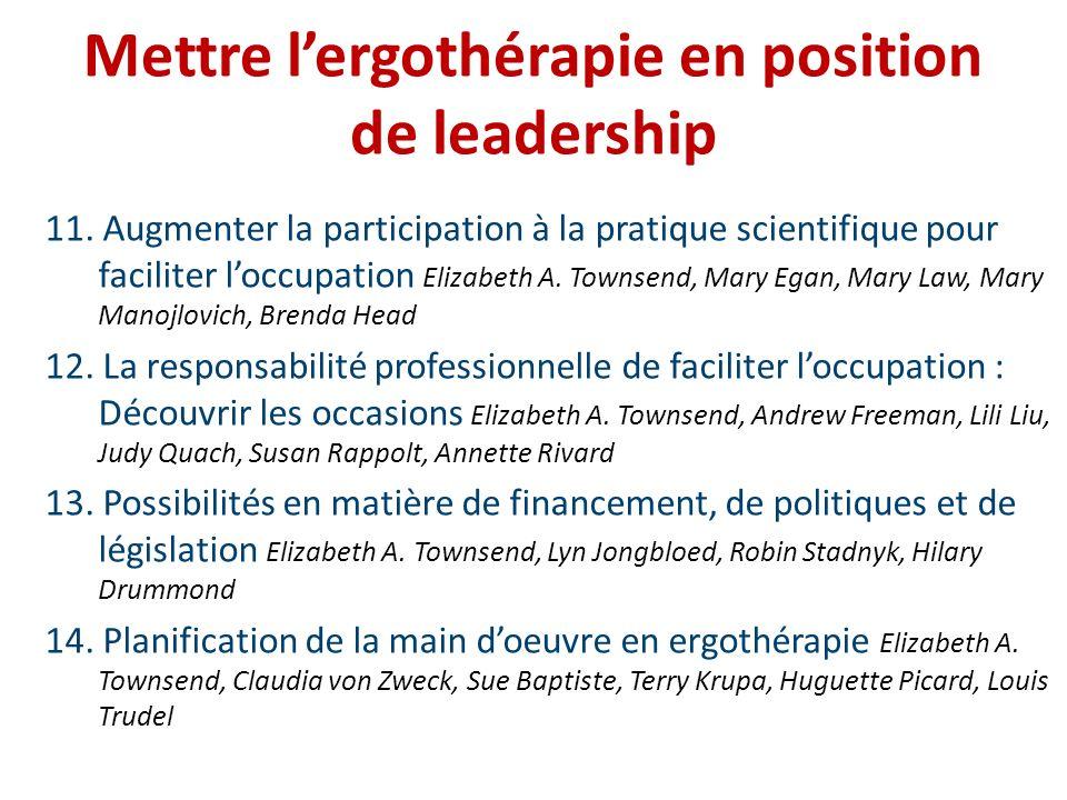 Mettre lergothérapie en position de leadership 11. Augmenter la participation à la pratique scientifique pour faciliter loccupation Elizabeth A. Towns