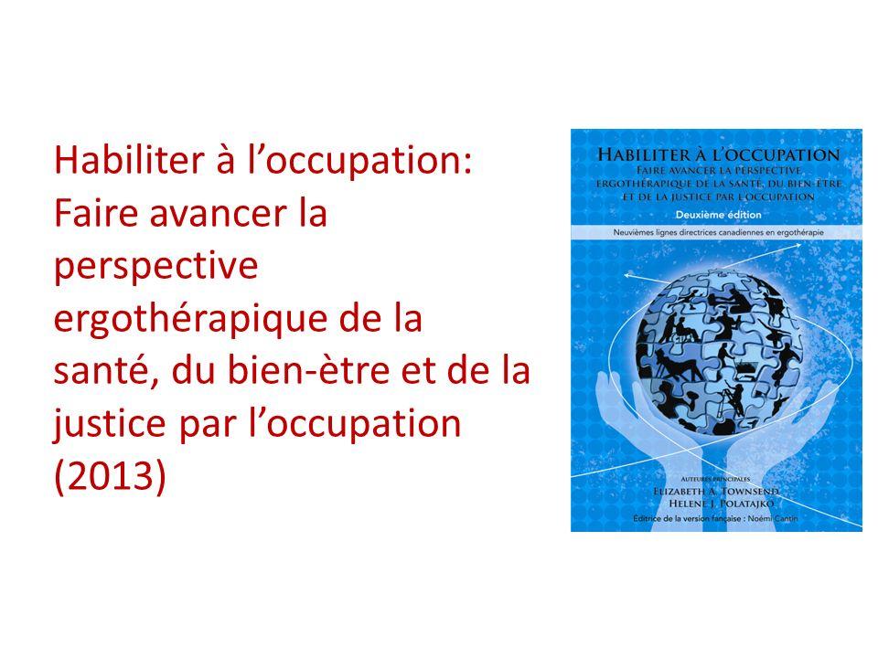 Habiliter à loccupation: Faire avancer la perspective ergothérapique de la santé, du bien-ètre et de la justice par loccupation (2013)