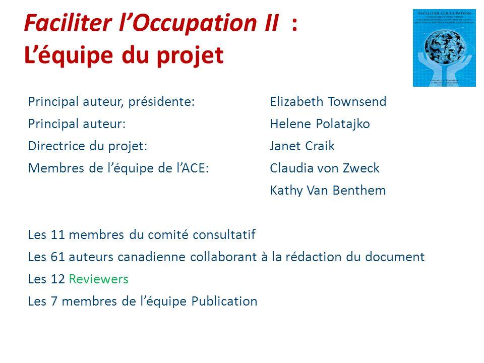 Faciliter lOccupation II : Léquipe du projet Principal auteur, présidente:Elizabeth Townsend Principal auteur: Helene Polatajko Directrice du projet: