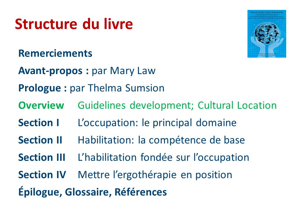Structure du livre Remerciements Avant-propos : par Mary Law Prologue : par Thelma Sumsion OverviewGuidelines development; Cultural Location Section I