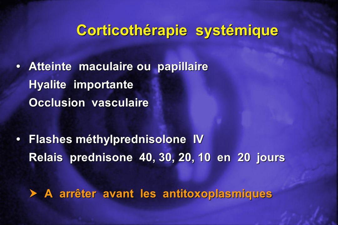 Corticothérapie systémique Atteinte maculaire ou papillaireAtteinte maculaire ou papillaire Hyalite importante Occlusion vasculaire Flashes méthylpred