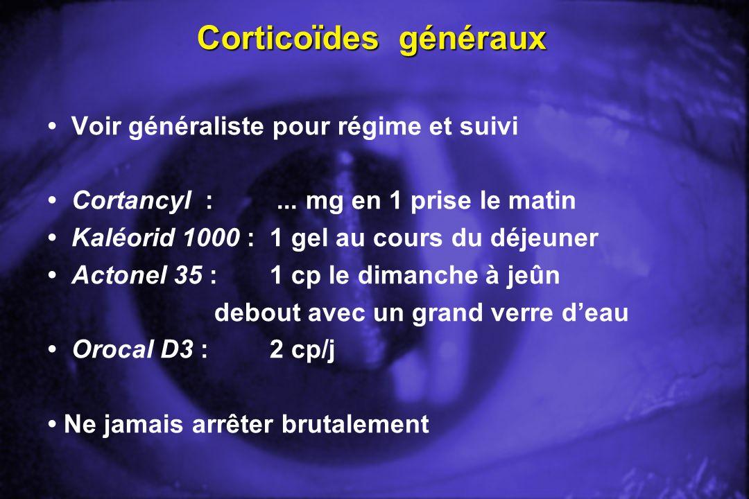Corticoïdes généraux Voir généraliste pour régime et suivi Cortancyl :... mg en 1 prise le matin Kaléorid 1000 :1 gel au cours du déjeuner Actonel 35