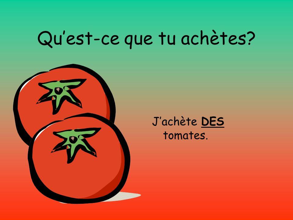 Jachète DES tomates.