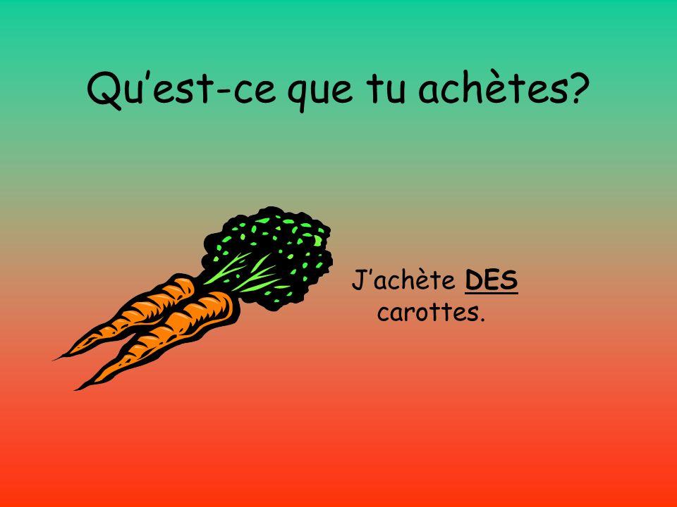 Quest-ce que tu achètes Jachète DES carottes.