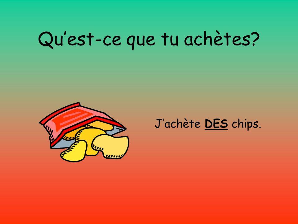 Quest-ce que tu achètes Jachète DES chips.