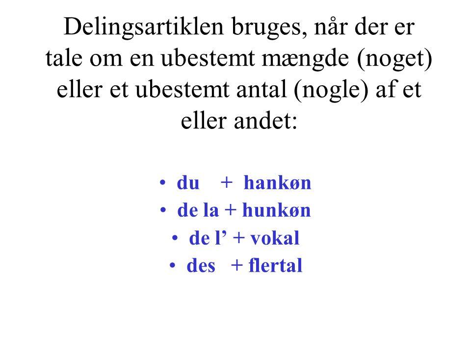 Delingsartiklen bruges, når der er tale om en ubestemt mængde (noget) eller et ubestemt antal (nogle) af et eller andet: du + hankøn de la + hunkøn de l + vokal des + flertal