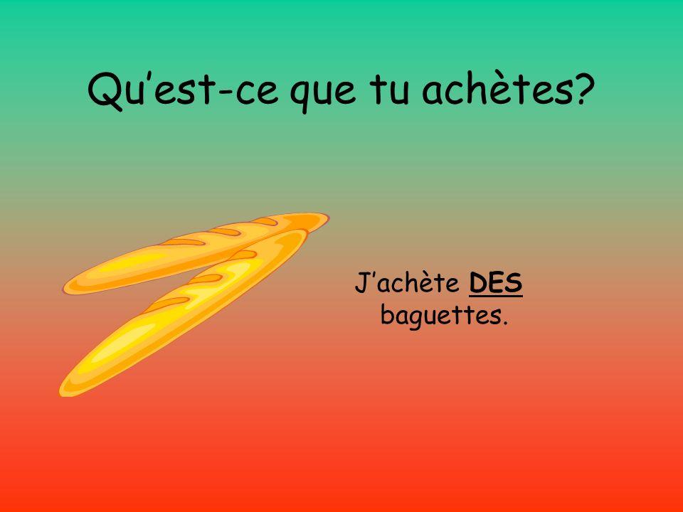 Quest-ce que tu achètes Jachète DES baguettes.