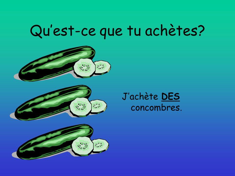 Quest-ce que tu achètes Jachète DES concombres.