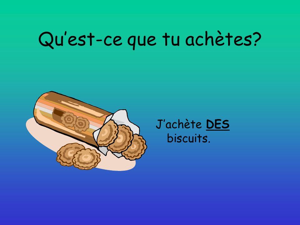 Quest-ce que tu achètes Jachète DES biscuits.