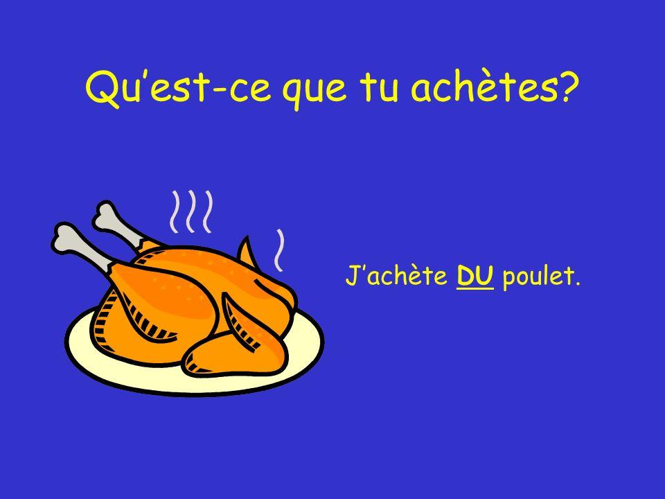Quest-ce que tu achètes Jachète DU poulet.