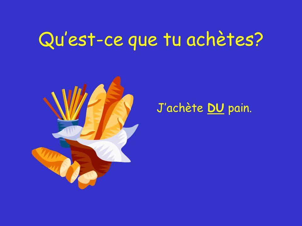 Quest-ce que tu achètes Jachète DU pain.