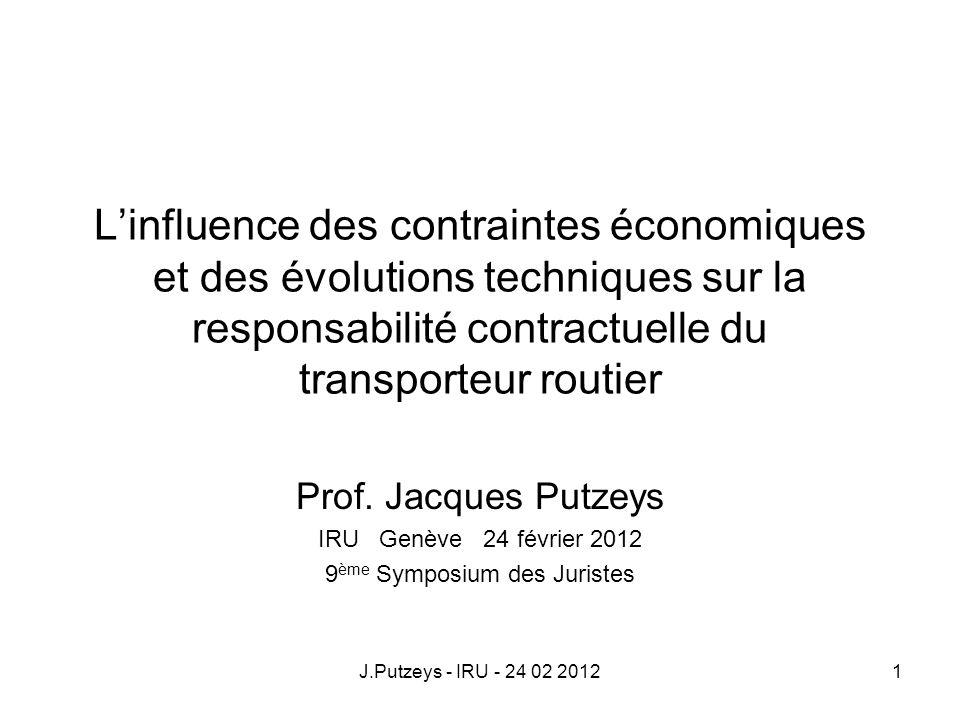 Linfluence des contraintes économiques et des évolutions techniques sur la responsabilité contractuelle du transporteur routier Prof. Jacques Putzeys