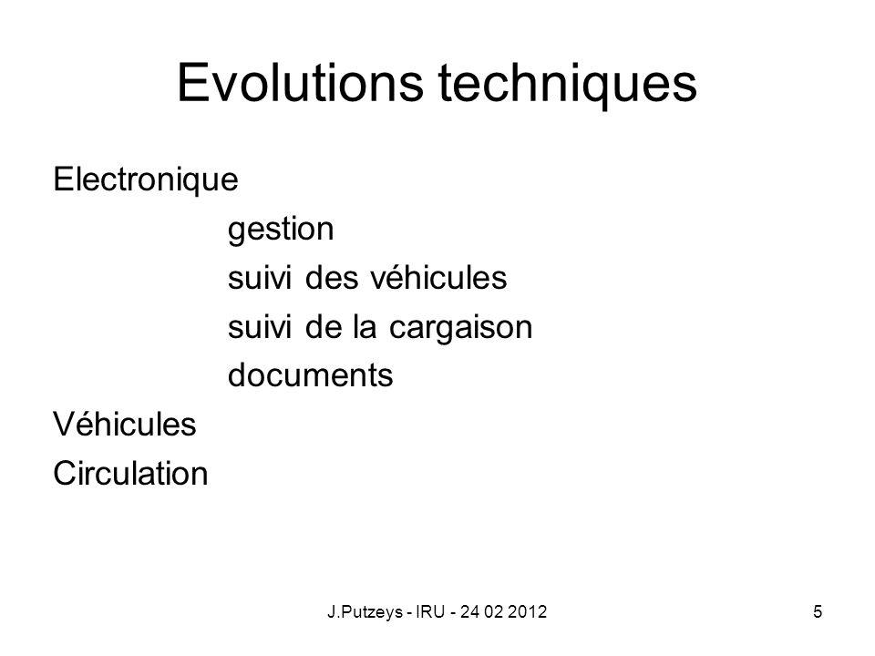 Evolutions techniques Electronique gestion suivi des véhicules suivi de la cargaison documents Véhicules Circulation J.Putzeys - IRU - 24 02 20125