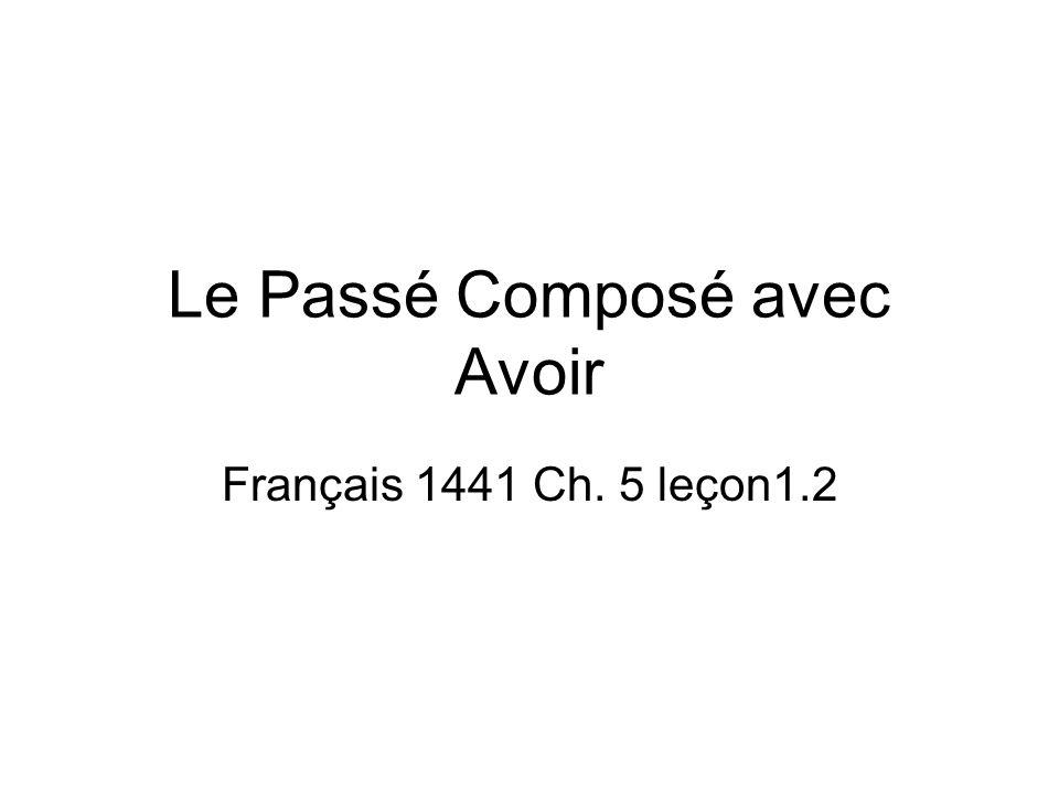 Le Passé Composé avec Avoir Français 1441 Ch. 5 leçon1.2