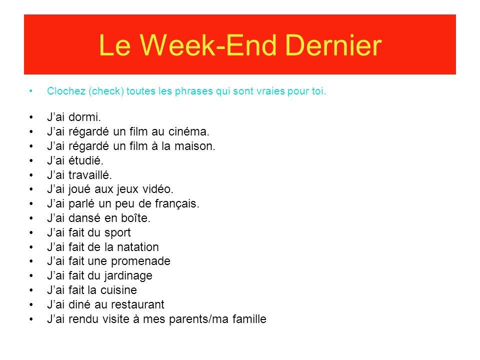 Le Week-End Dernier Clochez (check) toutes les phrases qui sont vraies pour toi. Jai dormi. Jai régardé un film au cinéma. Jai régardé un film à la ma