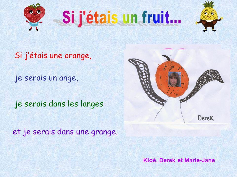 Si jétais une orange, je serais un ange, je serais dans les langes et je serais dans une grange. Kloé, Derek et Marie-Jane