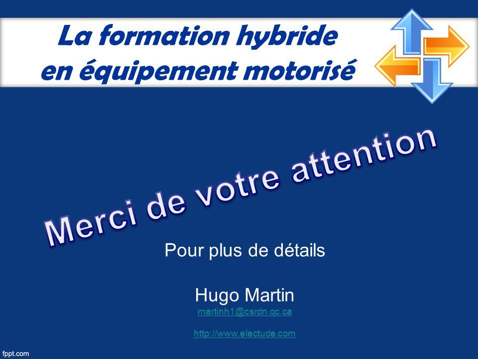 La formation hybride en équipement motorisé Pour plus de détails Hugo Martin martinh1@csrdn.qc.ca http://www.electude.com