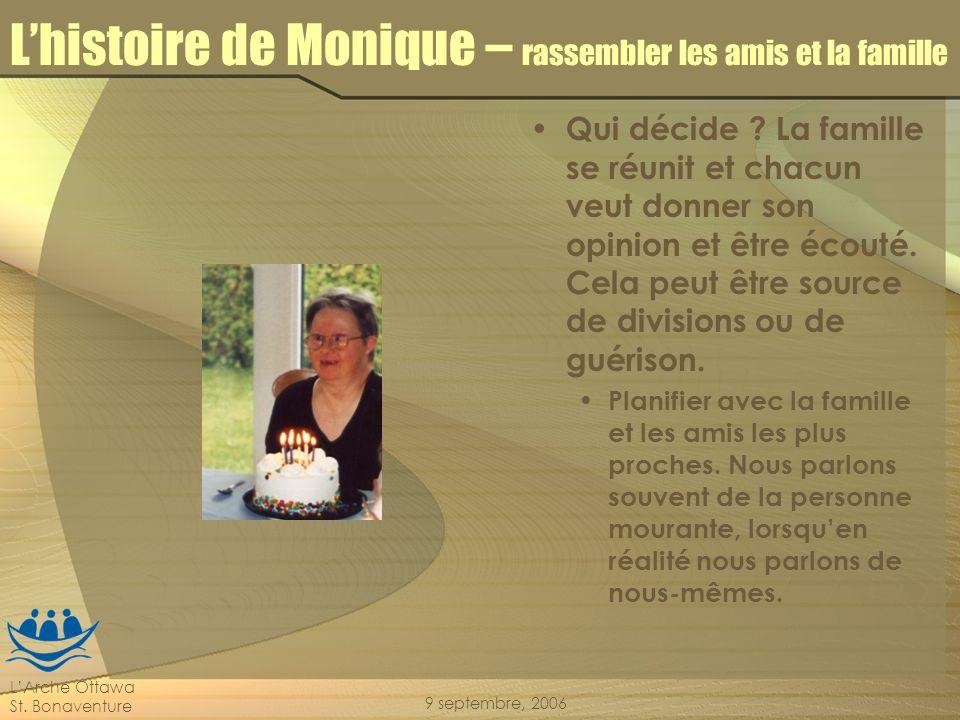 LArche Ottawa St. Bonaventure 9 septembre, 2006 Lhistoire de Monique – rassembler les amis et la famille Qui décide ? La famille se réunit et chacun v
