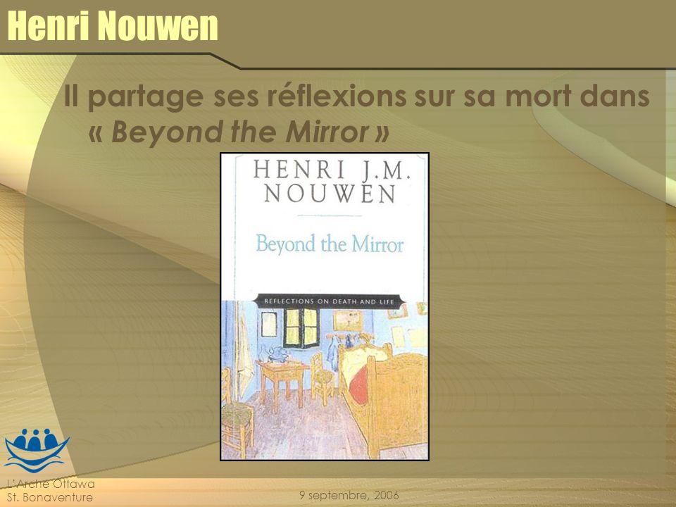 LArche Ottawa St. Bonaventure 9 septembre, 2006 Henri Nouwen Il partage ses réflexions sur sa mort dans « Beyond the Mirror »