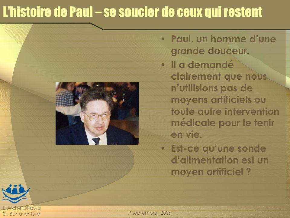 LArche Ottawa St. Bonaventure 9 septembre, 2006 Lhistoire de Paul – se soucier de ceux qui restent Paul, un homme dune grande douceur. Il a demandé cl