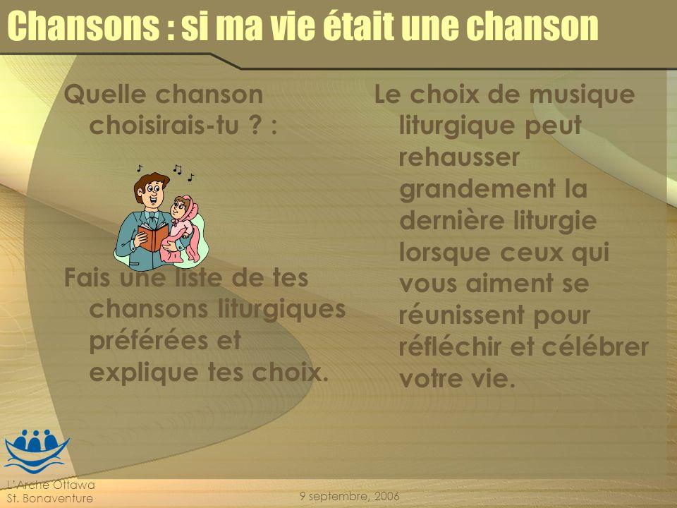 LArche Ottawa St. Bonaventure 9 septembre, 2006 Chansons : si ma vie était une chanson Quelle chanson choisirais-tu ? : Fais une liste de tes chansons