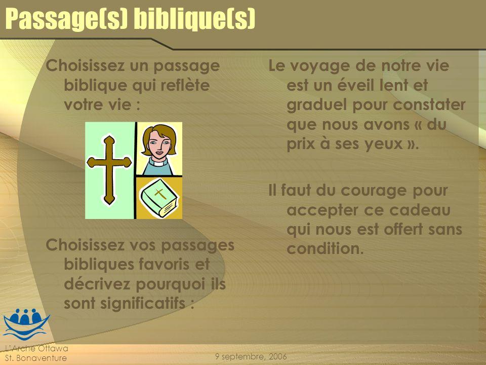 LArche Ottawa St. Bonaventure 9 septembre, 2006 Passage(s) biblique(s) Choisissez un passage biblique qui reflète votre vie : Choisissez vos passages