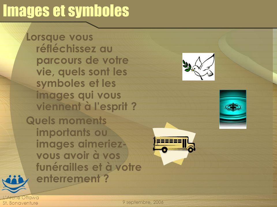 LArche Ottawa St. Bonaventure 9 septembre, 2006 Images et symboles Lorsque vous réfléchissez au parcours de votre vie, quels sont les symboles et les