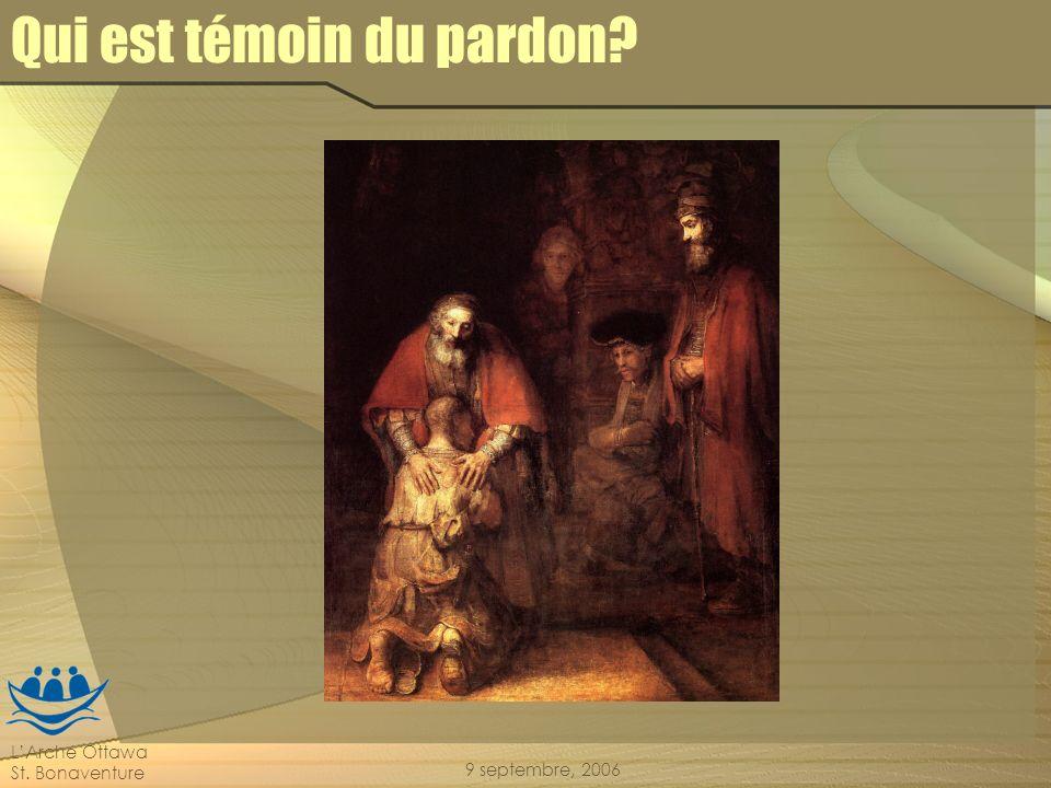LArche Ottawa St. Bonaventure 9 septembre, 2006 Qui est témoin du pardon