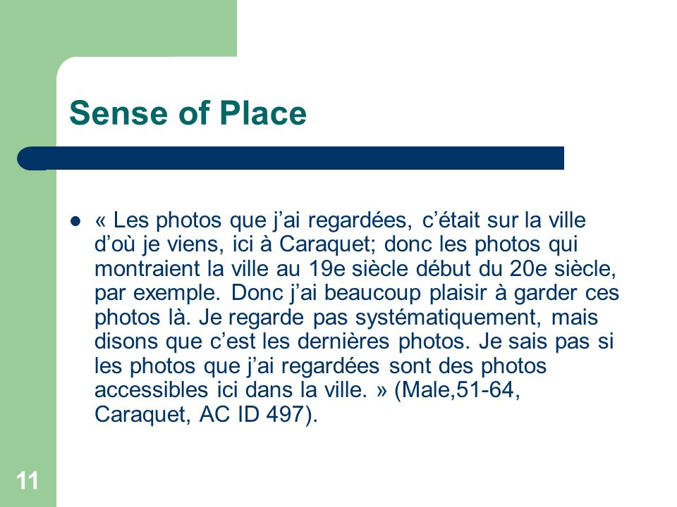 11 Sense of Place « Les photos que jai regardées, cétait sur la ville doù je viens, ici à Caraquet; donc les photos qui montraient la ville au 19e siè