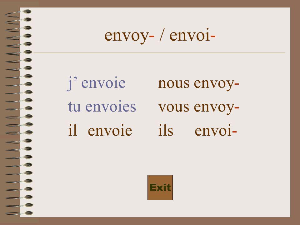 envoy- / envoi- j envoienous envoy- tu envoiesvous envoy- il envoieils envoi- Exit