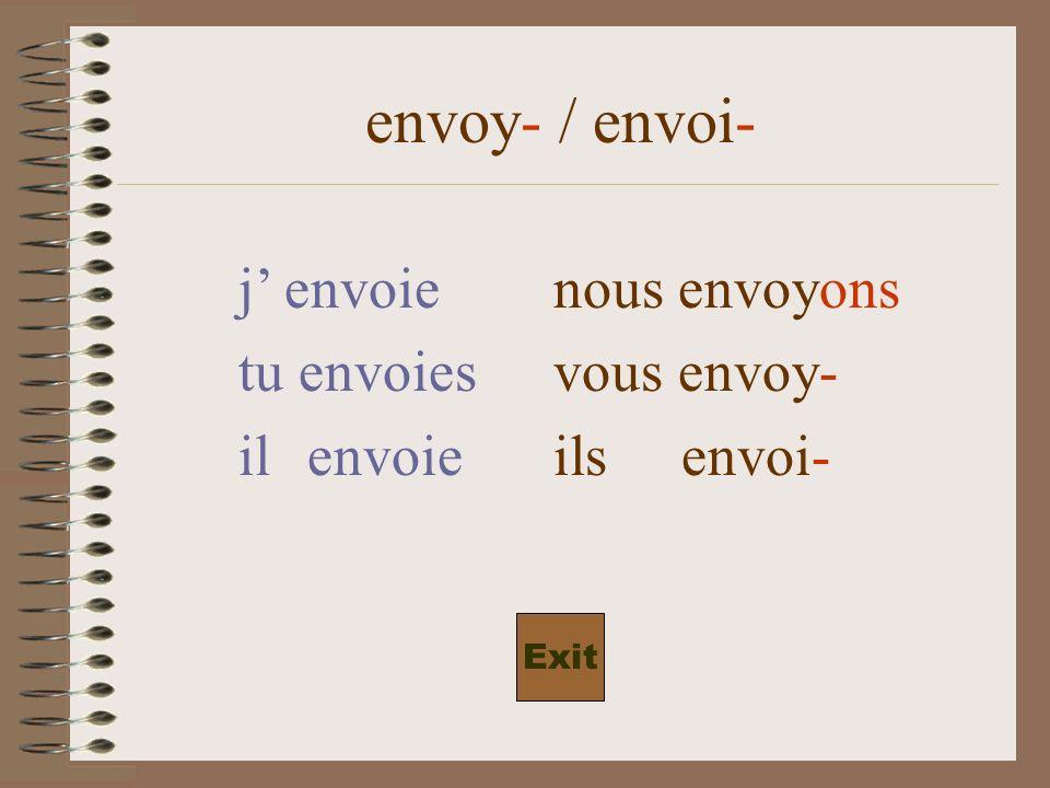 envoy- / envoi- j envoienous envoy-ons tu envoiesvous envoy- il envoieils envoi- Exit