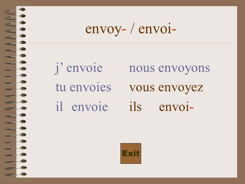 envoy- / envoi- j envoienous envoyons tu envoiesvous envoyez il envoieils envoi- Exit