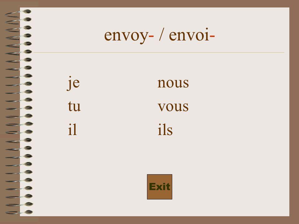 envoy- / envoi- j envoienous envoyons tu envoiesvous envoyez il envoieils envoient Exit