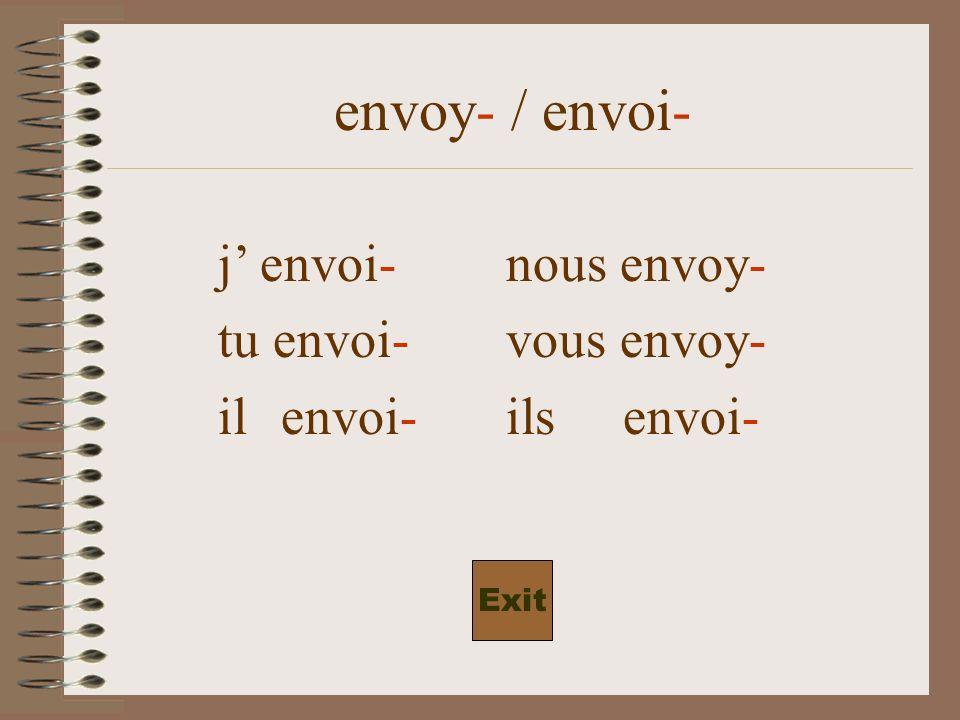 envoy- / envoi- j envoi-nous envoy- tu envoi-vous envoy- il envoi-ils envoi- Exit