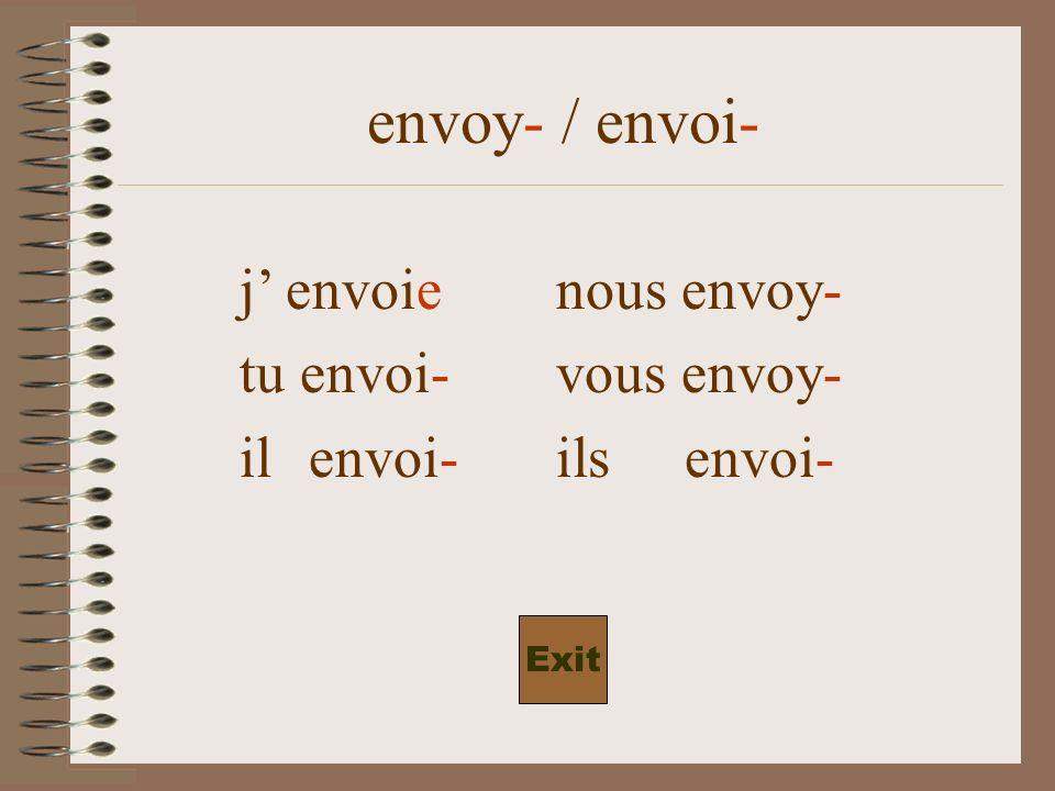 envoy- / envoi- j envoienous envoyons tu envoiesvous envoy- il envoieils envoi- Exit