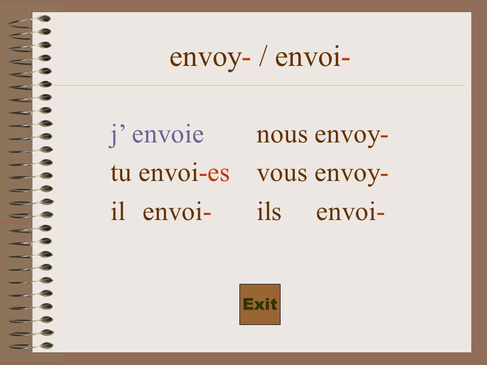 envoy- / envoi- j envoienous envoy- tu envoi-vous envoy- il envoi-ils envoi- Exit