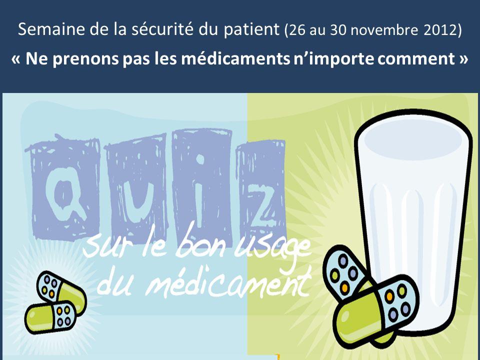 Semaine de la sécurité du patient (26 au 30 novembre 2012) « Ne prenons pas les médicaments nimporte comment »