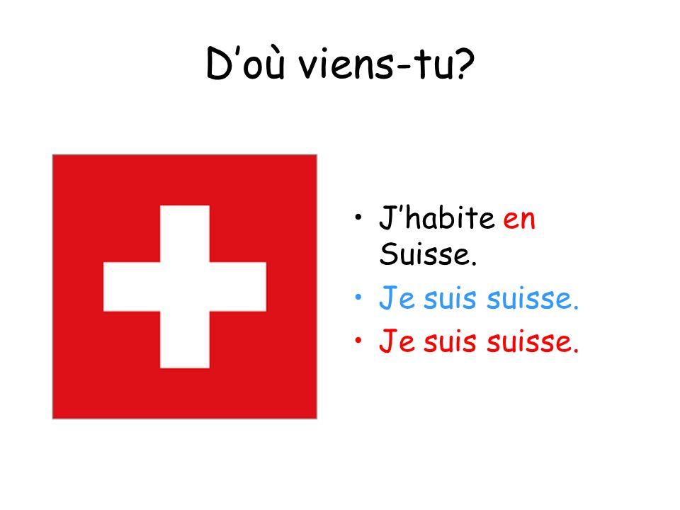 Doù viens-tu? Jhabite en Suisse. Je suis suisse.