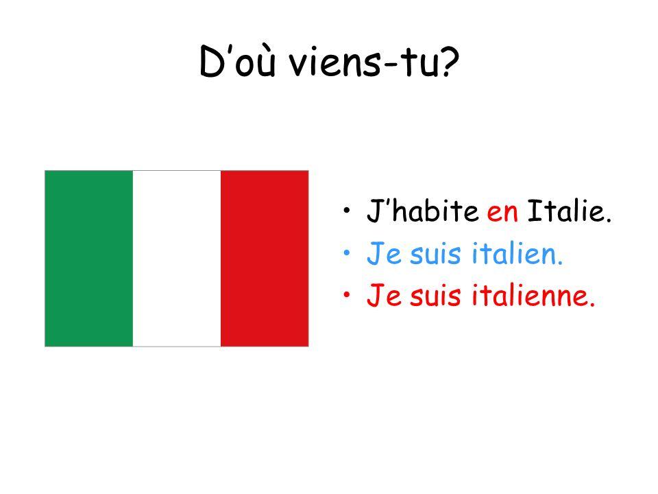 Doù viens-tu? Jhabite en Italie. Je suis italien. Je suis italienne.