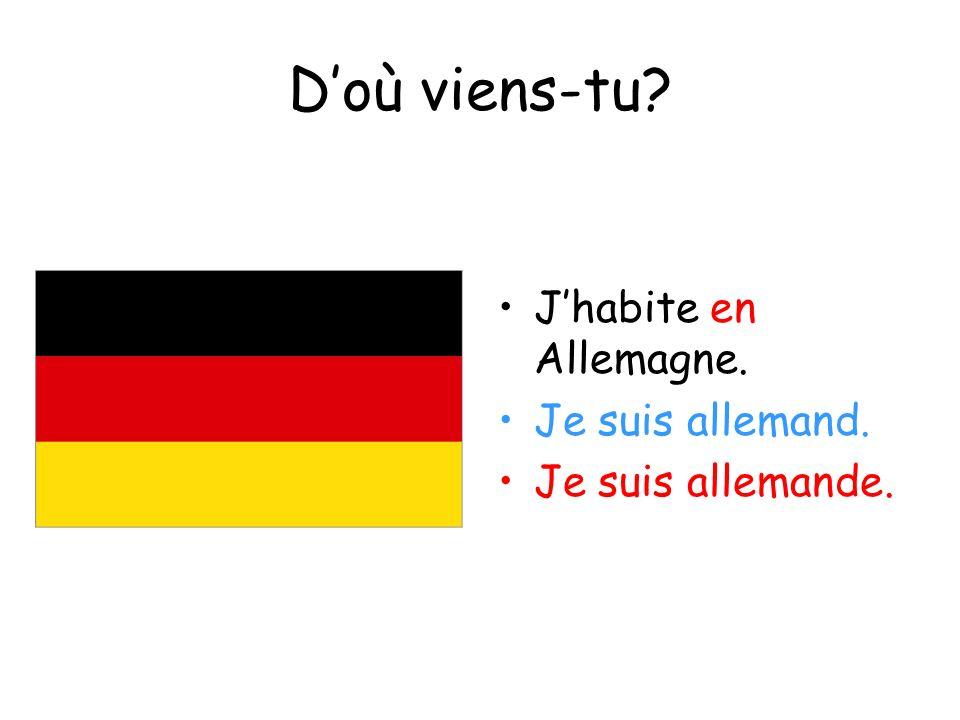 Doù viens-tu? Jhabite en Allemagne. Je suis allemand. Je suis allemande.