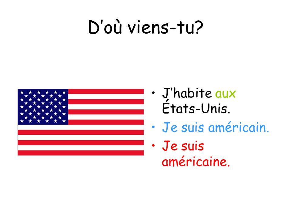 Doù viens-tu? Jhabite aux États-Unis. Je suis américain. Je suis américaine.