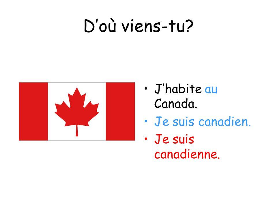 Doù viens-tu? Jhabite au Canada. Je suis canadien. Je suis canadienne.