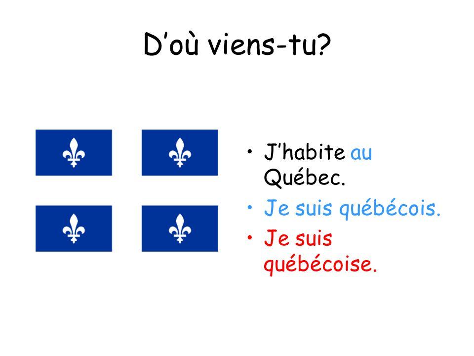 Doù viens-tu? Jhabite au Québec. Je suis québécois. Je suis québécoise.