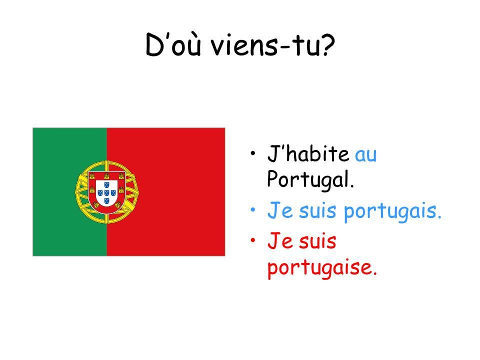 Doù viens-tu? Jhabite au Portugal. Je suis portugais. Je suis portugaise.