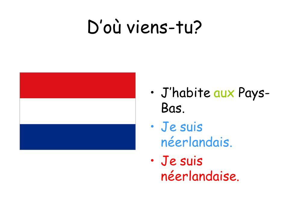 Doù viens-tu? Jhabite aux Pays- Bas. Je suis néerlandais. Je suis néerlandaise.