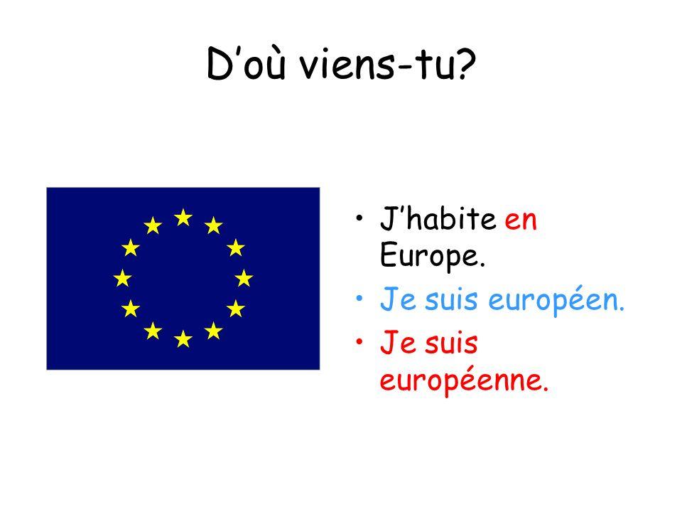 Doù viens-tu? Jhabite en Europe. Je suis européen. Je suis européenne.