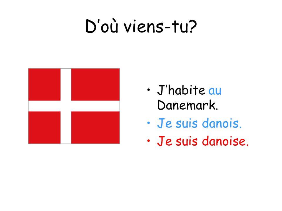 Doù viens-tu? Jhabite au Danemark. Je suis danois. Je suis danoise.