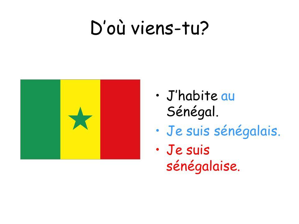 Doù viens-tu? Jhabite au Sénégal. Je suis sénégalais. Je suis sénégalaise.