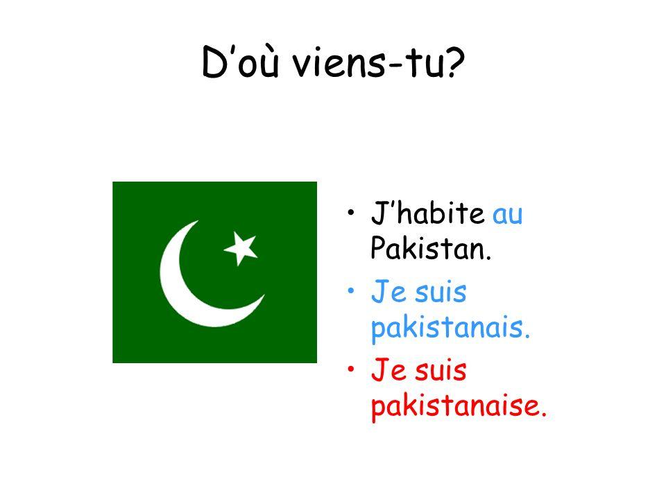 Doù viens-tu? Jhabite au Pakistan. Je suis pakistanais. Je suis pakistanaise.
