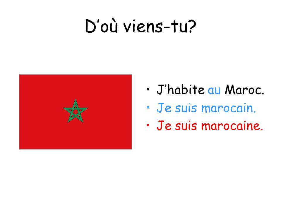 Doù viens-tu? Jhabite au Maroc. Je suis marocain. Je suis marocaine.